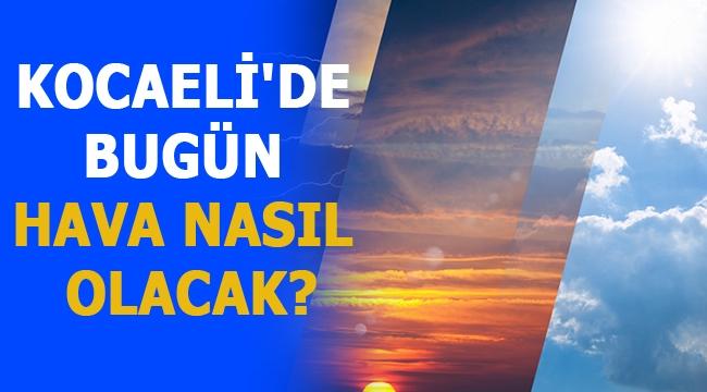 Kocaeli'de bugün hava nasıl olacak?