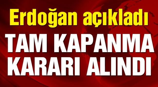 Cumhurbaşkanı Erdoğan: Tam kapanma uygulanacak